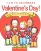How to celebrate Valentine's Day! : holiday traditions, rituals, and rules in a delightful story