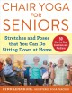 Chair yoga for seniors : stretches and poses that you can do sitting down at home