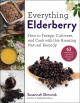 Everything elderberry : how to forage, cultivate, and cook with this amazing natural remedy