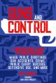 Guns and control : a nonpartisan guide to understanding mass public shootings, gun accidents, crime,  public carry, suicides, defensive use, and more