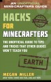 Hacks for Minecrafters. Earth : the unofficial guide to tips and tricks that other guides won't teach you
