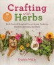 Crafting with herbs : do-it-yourself botanical decor, beauty products, kitchen essentials, and... more.