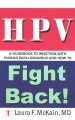 HPV : a guidebook to infection with Human Papillomavirus and how to fight back!