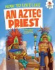 How to live like an Aztec priest
