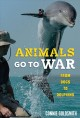 Animals go to war : from dogs to dolphins