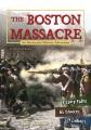 The Boston Massacre : an interactive history adventure