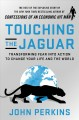 Touching the jaguar : transforming fear into action to change your life and the world