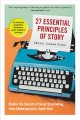 27 essential principles of story : master the secrets of great storytelling, from Shakespeare to South Park