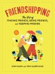 Friendshipping : the art of finding friends, being friends, and keeping friends
