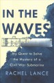 In the waves : my quest to solve the mystery of a Civil War submarine