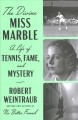 The divine Miss Marble : a life of tennis, fame, and mystery