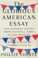 The glorious American essay : one hundred essays from colonial times to the present