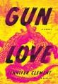 Gun love : a novel