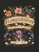 Floriography : an illustrated guide to the victorian language of flowers.