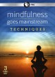 Mindfulness goes mainstream : techniques [DVD]