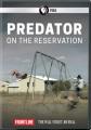 Predator on the reservation [videorecording (DVD)]