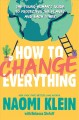How to change everything : the young human's guide to protecting the planet and each other