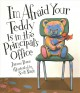 I'M AFRAID YOUR TEDDY IS IN THE PRINCIPAL'S OFFICE.