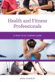 Health and fitness professionals : a practical career guide