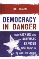 Democracy in danger : how hackers and activists exposed fatal flaws in the election system