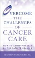 Overcome the challenges of cancer care : how to avoid pitfalls on the path to healing