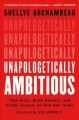 UNAPOLOGETICALLY AMBITIOUS : TAKE RISKS, BREAK BARRIERS, AND CREATE SUCCESS ON YOUR OWN TERMS