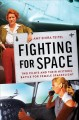 Fighting for space : two pilots and their historic battle for female spaceflight