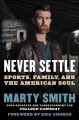 Never settle : sports, family, and the American soul