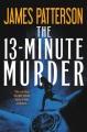 The 13-minute murder : thrillers