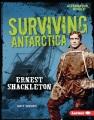 Surviving Antarctica : Ernest Shackleton