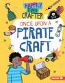 Once upon a pirate craft / Annalees Lim, Supriya Sahai [illustrator].