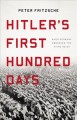 Hitler's first hundred days : when Germans embraced the Third Reich