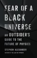 Fear of a black universe [Release Date Aug 2021] : an outsider's guide to the future of physics