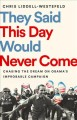 They said this day would never come : chasing the dream on Obama's improbable campaign