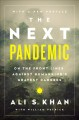 The next pandemic : on the front lines against humankind's gravest dangers