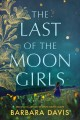 The last of the Moon girls : A Novel