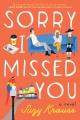 Sorry I missed you : a novel