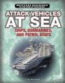 Attack vehicles at sea : ships, submarines, and patrol boats