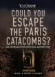 Could you escape the Paris catacombs? : an interactive survival adventure