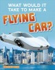 What would it take to make a flying car?
