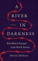 A river in darkness : one man