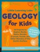 Geology for kids : 26 projects to explore rocks, gems, geodes, crystals, fossils, and other wonders of the earth's surface