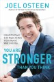 You are stronger than you think : unleash the power to go bigger, go bold, and go beyond what limits you