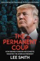 The permanent coup : how enemies foreign and domestic targeted the American president