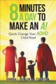 8 minutes a day to make an A! : quick change your ADHD child now!