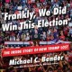 """""""Frankly, we did win this election"""" : the inside story of how Trump lost [CD book]"""