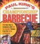 Paul Kirk's championship barbecue : bbq your way to greatness with 575 lip-smackin' recipes from the baron of barbecue