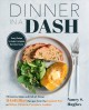 Dinner in a dash : 75 fast-to-table and full-of-flavor dash diet recipes from the Instant Pot or other electric pressure cooker