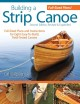 Building a strip canoe : full-sized plans and instructions for eight easy-to-build field-tested canoes
