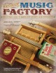Handmade music factory : the ultimate guide to making foot-stompin'-good instruments